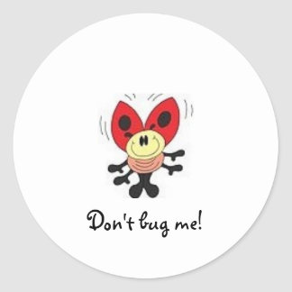 Don't bug me! classic round sticker
