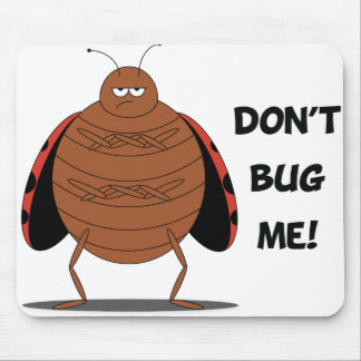 Don't Bug Me Mousepad