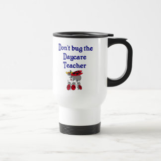 Don't bug the Daycare Teacher Mug