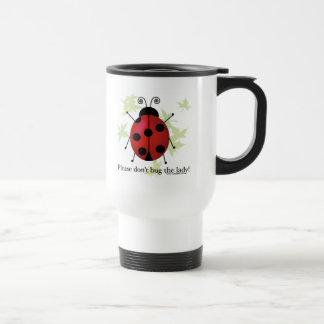 Don't bug the Lady Travel Mug