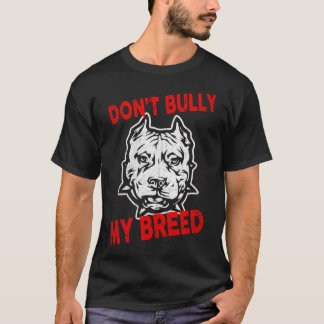 DON'T BULLY MY BREED T-Shirt