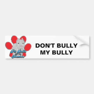DONT BULLY MY BULLY BUMPER STICKER