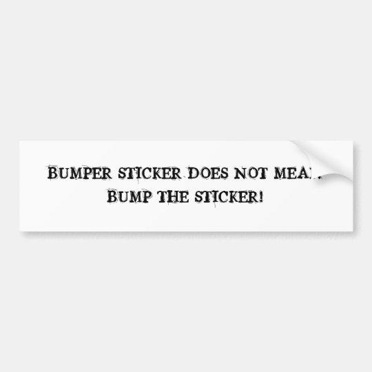 Don't bump the bumper! bumper sticker