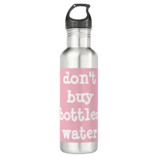 don't buy bottled water 710 ml water bottle