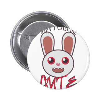 Dont Call Me Cute 2 Inch Round Button