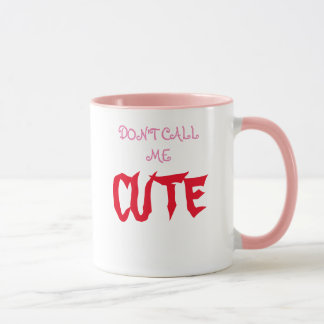 Don't call me cute mug