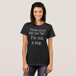 Don't Call Me He I'm Not a Boy Gender tshirt