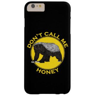 Don't Call Me Honey, Honey Badger Feminist Slogan Barely There iPhone 6 Plus Case