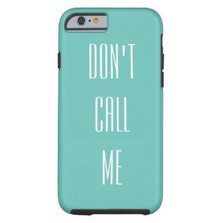 Don't Call Me Phone Case Tough iPhone 6 Case