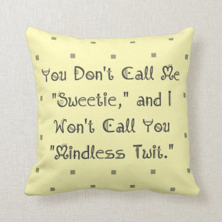 Don't Call Me Sweetie. Mindless Twit Throw Pillow