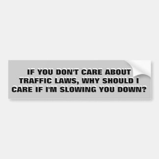 Don't Care About the Law? = I Don't Care About You Bumper Sticker