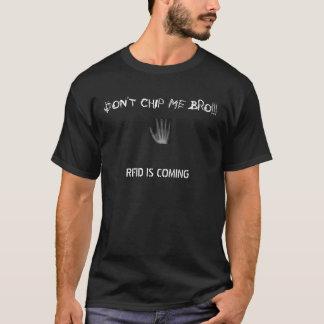 DON'T CHIP ME BRO!... T-Shirt