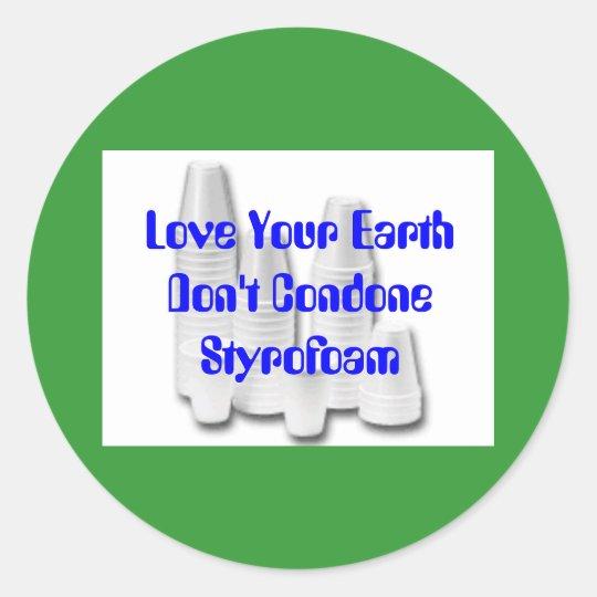 Don't Condone Styrofoam Classic Round Sticker