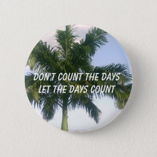 Don't Count the Days 2 Inch Round Button