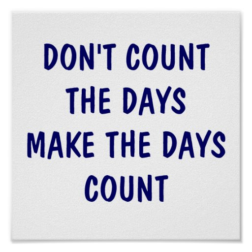 dont_count_the_days_make_the_days_count_poster r146a7faf71894fc5877501c66c11a9a4_w10_8byvr_512