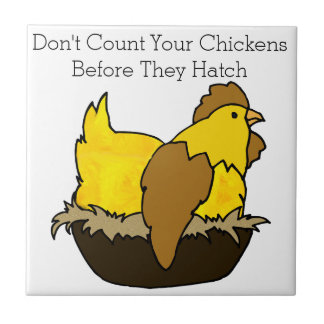 Don't Count Your Chickens Before They Hatch Tile