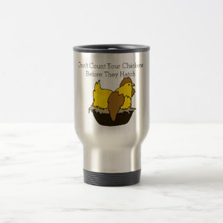 Don't Count Your Chickens Before They Hatch Travel Mug