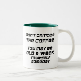Dont criticize the coffee you may be old & weak Two-Tone coffee mug