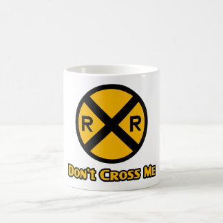 Don't Cross Me Railroad Crossing Sign Coffee Mug