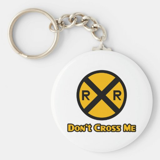 Don't Cross Me Railroad Crossing Sign Key Chain