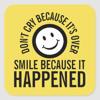 Don't cry because it's over smile it happened square sticker