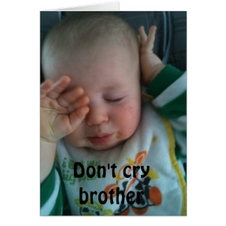 DON'T CRY BROTHER - 40th BRITHDAY Card
