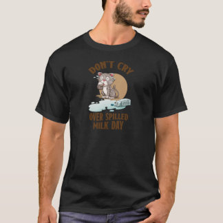 Don't Cry Over Spilled Milk Day - Appreciation Day T-Shirt