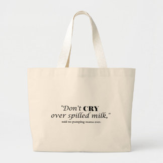 """Don't cry over spilled milk"" said no pumping mama Large Tote Bag"