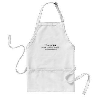 """""""Don't cry over spilled milk"""" said no pumping mama Standard Apron"""