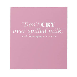 """""""Don't cry over spilled milk"""" with white lettering Notepad"""