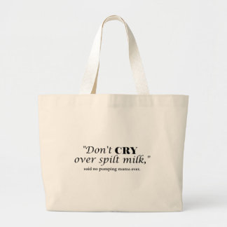"""Don't cry over spilt milk"" said no pumping mama Large Tote Bag"