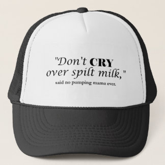 """Don't cry over spilt milk"" said no pumping mama Trucker Hat"