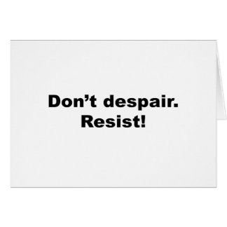 Don't Despair Resist Card
