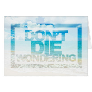 Don't Die Wondering | Motivational Quote Card