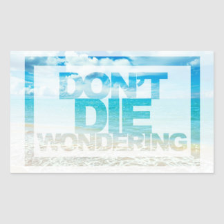 Don't Die Wondering | Motivational Quote Sticker