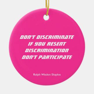 Don't discriminate round ceramic ornament