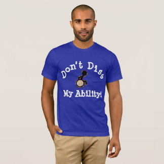 Don't Diss My Ability! T-Shirt