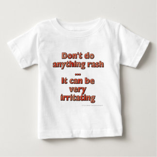 Don't do anything rash...It can be very irritating Baby T-Shirt