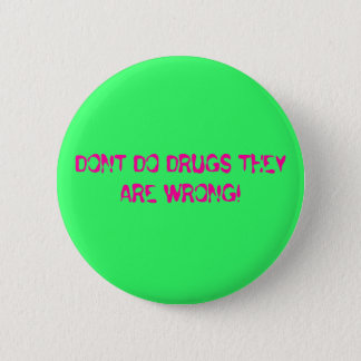 DONT DO DRUGS THEY ARE WRONG! 2 INCH ROUND BUTTON