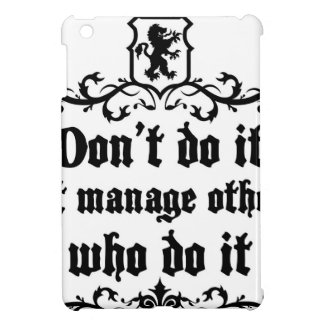 DonT do It But Manage Others Who Do It Case For The iPad Mini