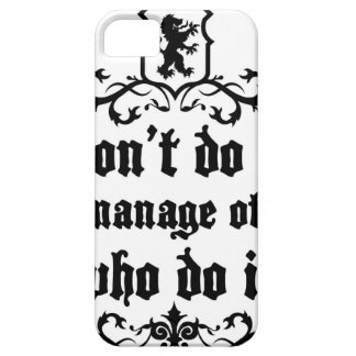 DonT do It But Manage Others Who Do It iPhone 5 Case