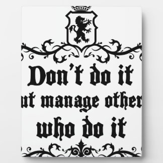 DonT do It But Manage Others Who Do It Plaque