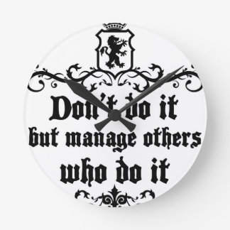 DonT do It But Manage Others Who Do It Round Clock