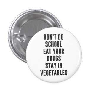 Don't Do School Eat Your Drugs Stay In Vegetables 1 Inch Round Button