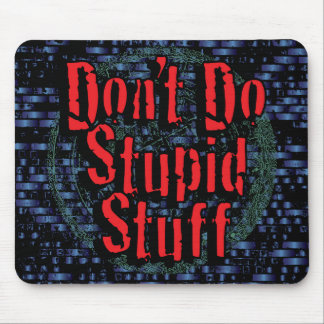 Don't Do Stupid Stuff Mouse Pad