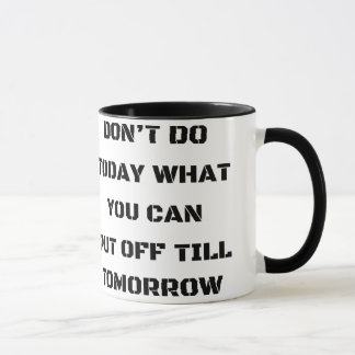 Don't Do Today What You Can Put Off Till Tomorrow Mug