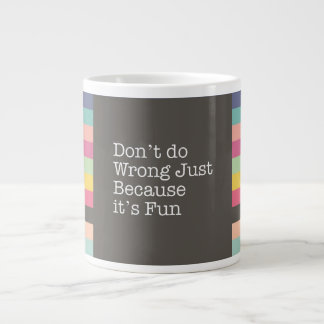 Don't Do Wrong Just Because it's Fun Jumbo Mug