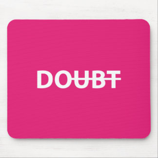 Don't doubt. Do. Mouse Pad