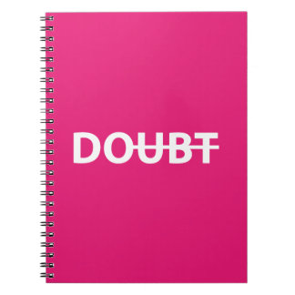 Don't doubt. Do. Notebook