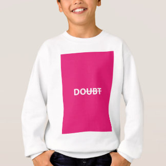 Don't doubt. Do. Sweatshirt